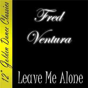 Fred Ventura - Leave Me Alone